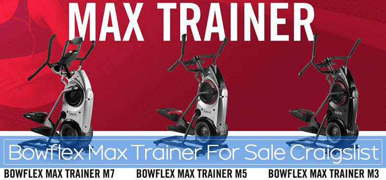 Finding a Bowflex Max Trainer for Sale on Craigslist 2018