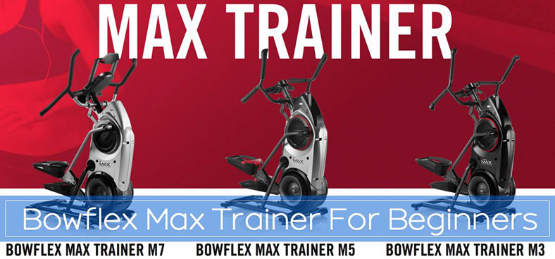Bowflex Max Trainer For Beginners