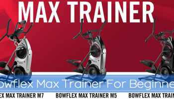 Bowflex Max Trainer For Beginners 2020 – The Complete Guide